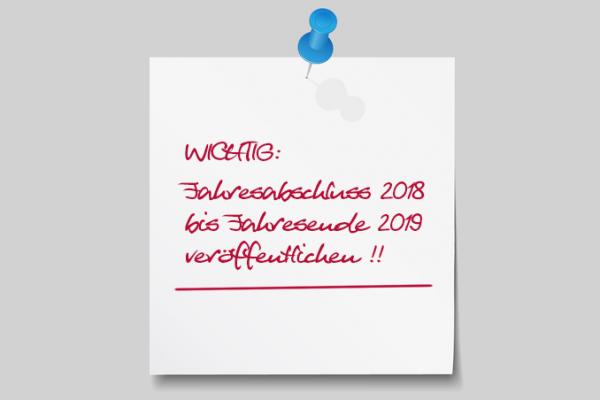 Jahresabschluss 2018 muss bis zum Jahresende 2019 veröffentlicht werden